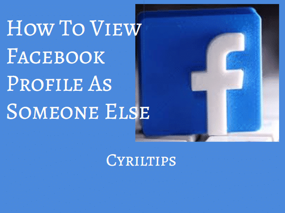 How To View Facebook Profile As Someone Else In 5 Easy Steps (2020)
