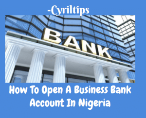 How To Open A Business Bank Account In Nigeria For All Banks (Requirements)