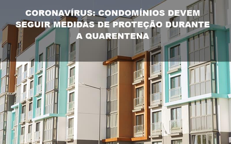 Coronavírus Condomínios Devem Seguir Medidas De Proteção Durante A Quarentena Post - Cysne Administradora de bens e Condomínios