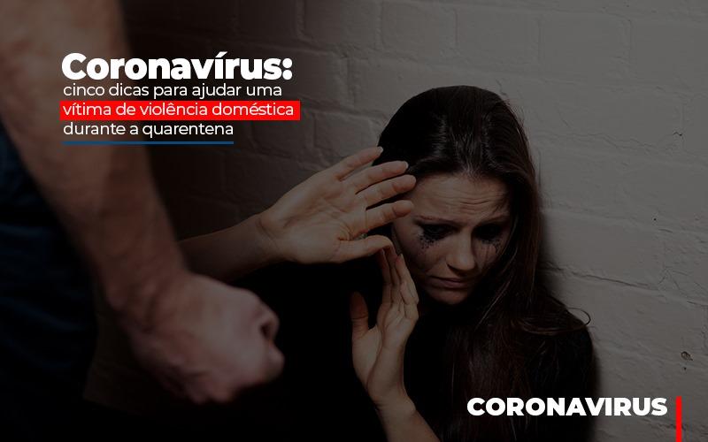 Coronavirus Cinco Dicas Para Ajudar Uma Vitima De Violencia Domestica - Cysne Administradora de bens e Condomínios
