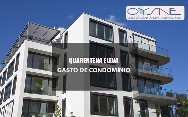 Quarentena Eleva Gasto De Condominio - Cysne Administradora de bens e Condomínios