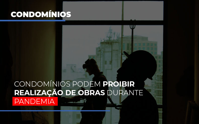 condominios-podem-proibir-realizacao-de-obras-durante-pandemia