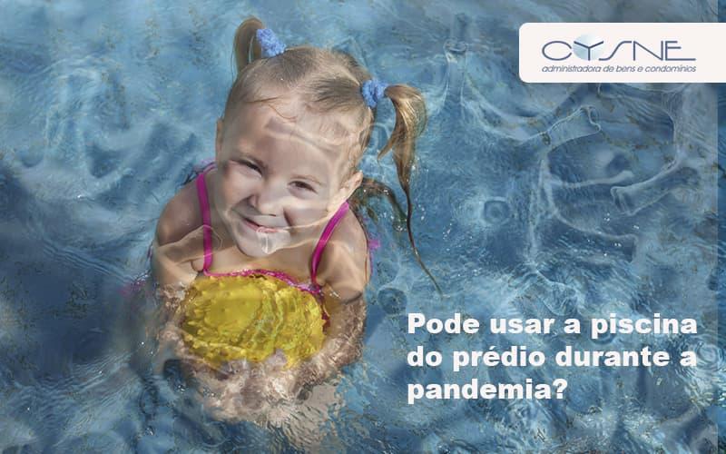 Pode Usar A Piscina Do Prédio Durante A Pandemia Cysne Post - Cysne Administradora de bens e Condomínios
