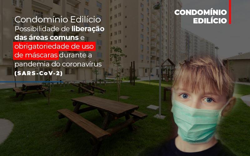 Condominio Edilicio Possibilidade De Liberacao Das Areas Comuns E Obrigatoriedade De Uso De Mascaras Durante A Pandemia Do Coronavirus Sars Cov 2 - Cysne Administradora de bens e Condomínios