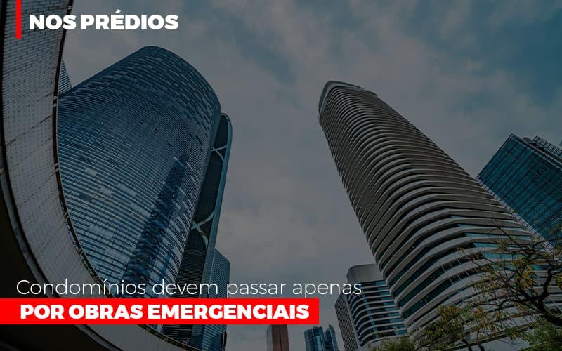 Condominios Devem Passar Apenas Por Obras Emergenciais - Cysne Administradora de bens e Condomínios