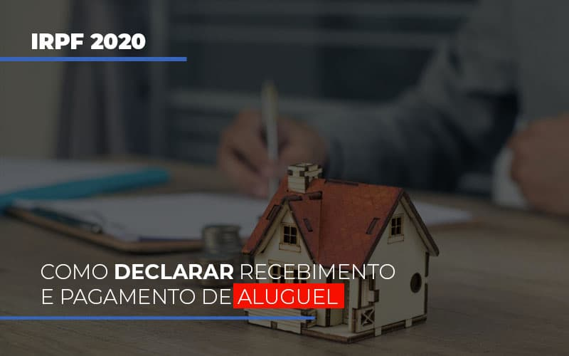Irpf 2020 Como Declarar Recebimento E Pagamento De Aluguel - Cysne Administradora de bens e Condomínios