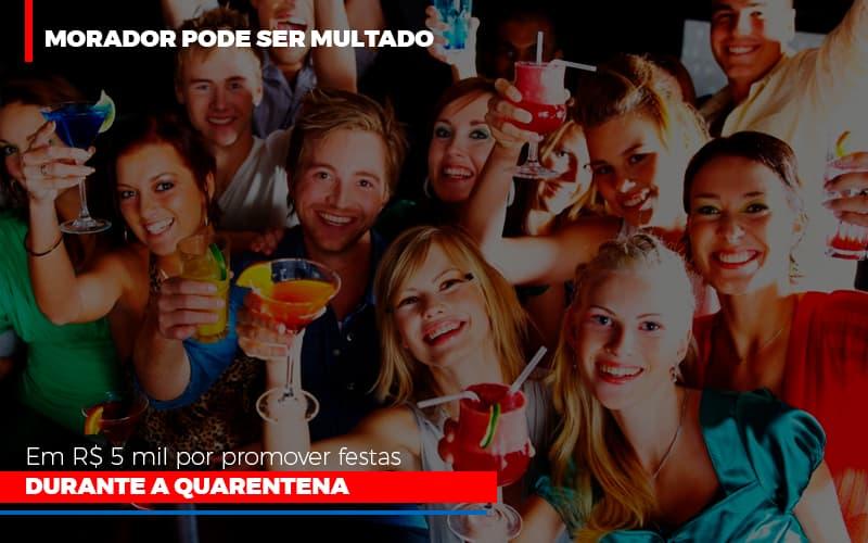 Morador Pode Ser Multado Em R 5 Mil Por Promover Festas Durante A Quarentena - Cysne Administradora de bens e Condomínios