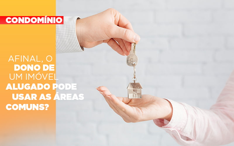 Afinal O Dono De Um Imovel Alugado Pode Usar As Areas Comuns - Cysne Administradora de bens e Condomínios