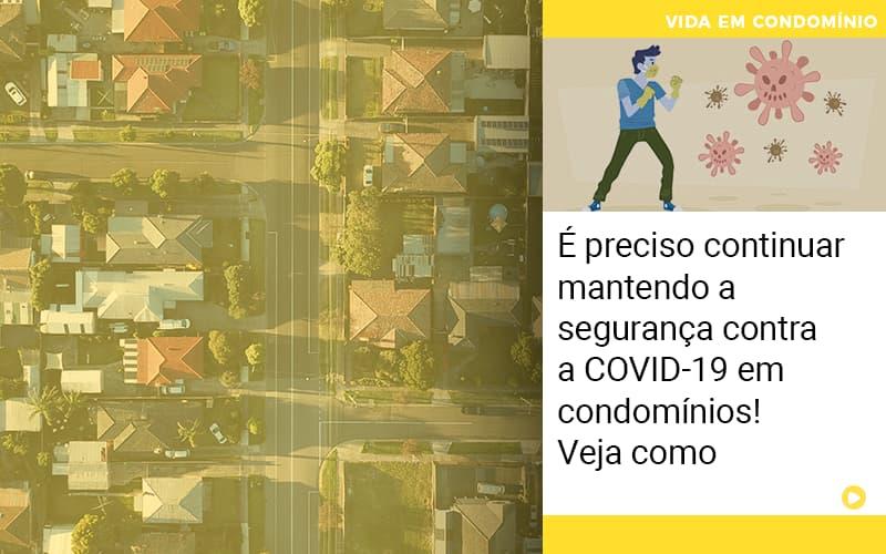 E Preciso Continuar Mantendo A Seguranca Contra A Covid 19 Em Condominios Veja Como - Cysne Administradora de bens e Condomínios
