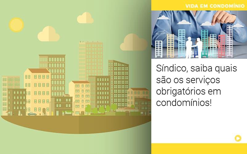 Sindico Saiba Quais Sao Os Servicos Obrigatorios Em Condominios - Cysne Administradora de bens e Condomínios