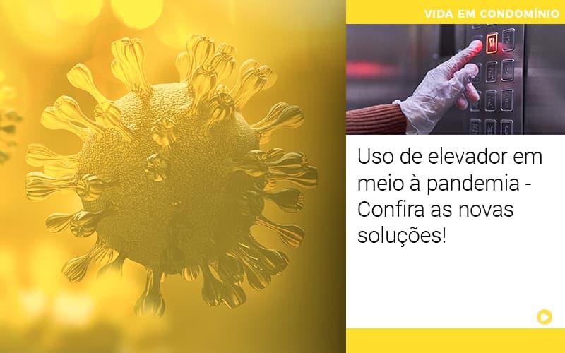 uso-de-elevador-em-meio-a-pandemia-confira-as-novas-solucoes