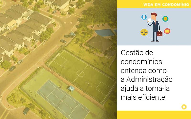Gestao De Condominios Entenda Como A Administracao Ajuda A Torna La Mais Eficiente - Cysne Administradora de bens e Condomínios