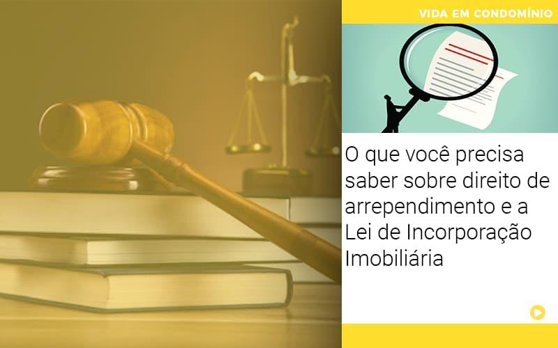 O Que Voce Precisa Saber Sobre Direito De Arrependimento E A Lei De Incorporacao Imobiliaria - Cysne Administradora de bens e Condomínios