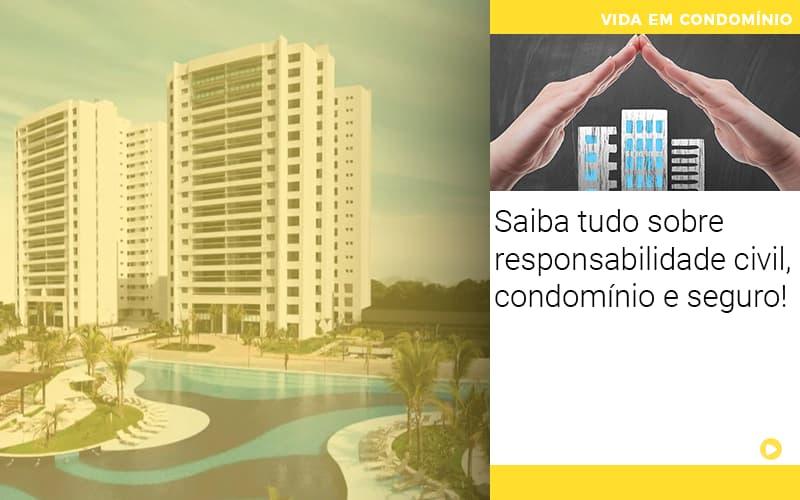 Saiba Tudo Sobre Responsabilidade Civil Condominio E Seguro - Cysne Administradora de bens e Condomínios