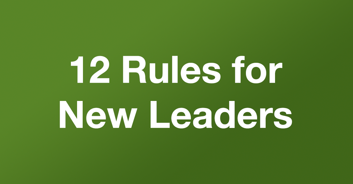 12 Rules for New Leaders