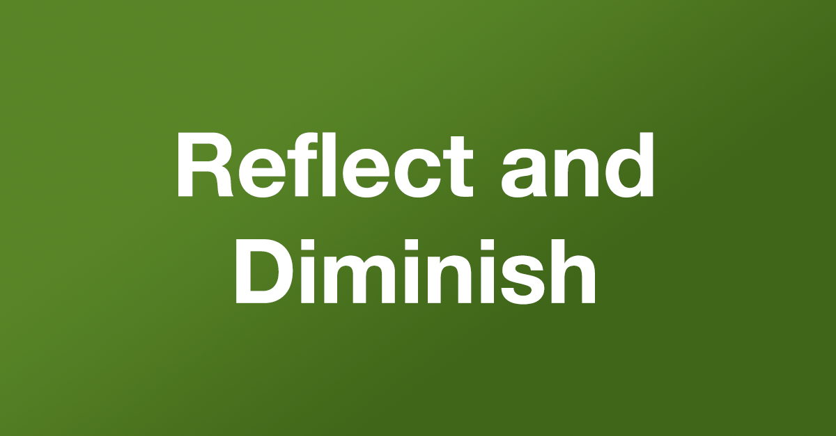 Reflect and Diminish