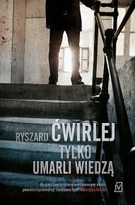 Ryszard Ćwirlej – Tylko umarli wiedzą - ebook