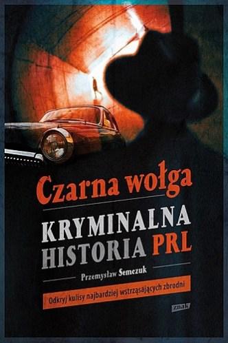 Przemysław Semczuk – Czarna wołga. Kryminalna historia PRL...