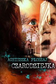 Agnieszka Płoszaj – Czarodziejka - ebook