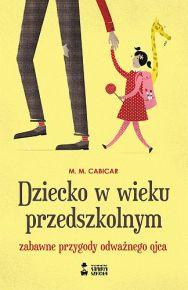 M. M. Cabicar – Dziecko w wieku przedszkolnym. Zabawne przygody odważnego ojca - ebook