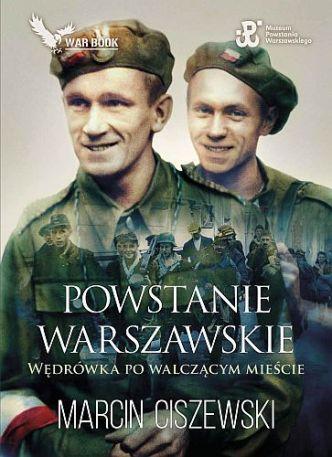Marcin Ciszewski – Powstanie Warszawskie. Wędrówka po walczącym mieście