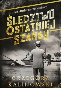 Grzegorz Kalinowski – Śledztwo ostatniej szansy - ebook