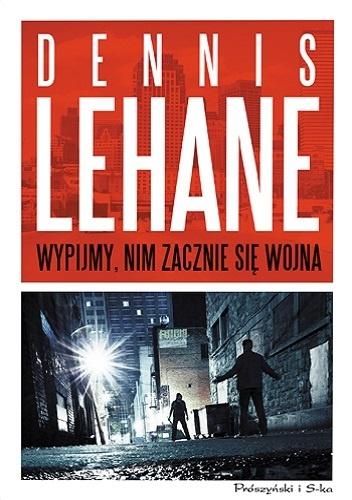 Wypijmy, nim zacznie się wojna – Dennis Lehane