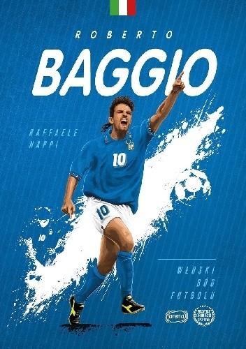 Raffaele Nappi - Roberto Baggio. Włoski bóg futbolu