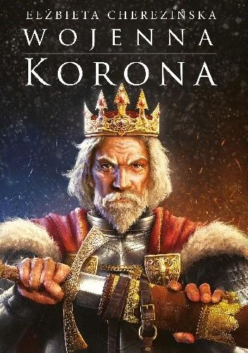 Wojenna korona - Elżh9eta Cherezińska