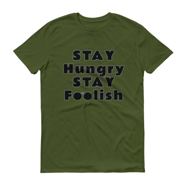 Stay Hungry Stay Foolish T-Shirt Olive Green