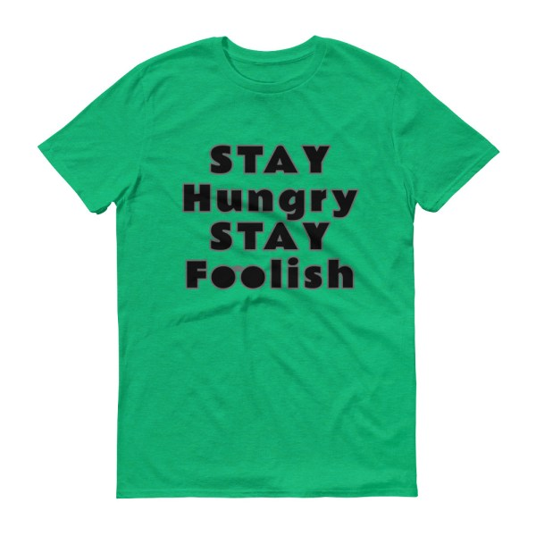 Stay Hungry Stay Foolish T-Shirt Green