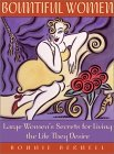 Bountiful Women: Large Women's Secrets for Living the Life They Desire