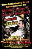 The Amazingly True Adventures of Merian C. Cooper and Ernest B. Schoedsack: The Creators of King Kong