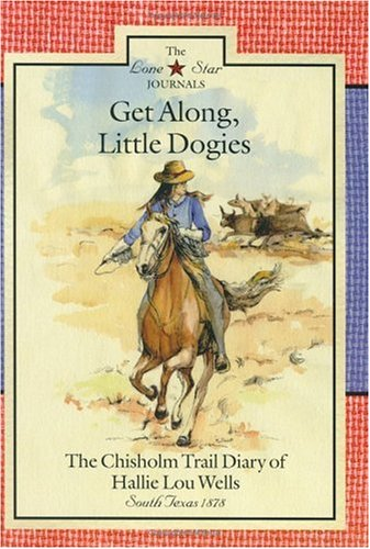 Get Along, Little Dogies: The Chisholm Trail Diary of Hallie Lou Wells