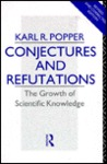 Conjectures and Refutations: The Growth of Scientific Knowledge