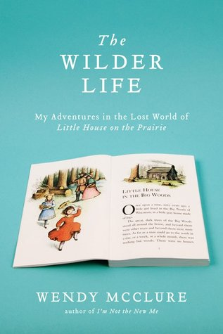 The Wilder Life by Wendy McClure | What I'm Reading | The 1000th Voice Blog