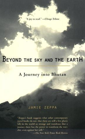 "Cover of the book ""Beyond the Sky and the Earth:  A Journey into Bhutan"" by Jamie Zeppa"