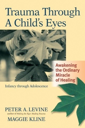 Trauma Through a Child's Eyes: Awakening the Ordinary ...