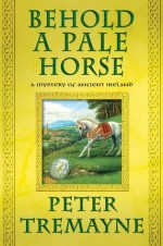 Book Review: Peter Tremayne's Behold a Pale Horse
