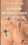 Rainbow Humming Bird on the Butt