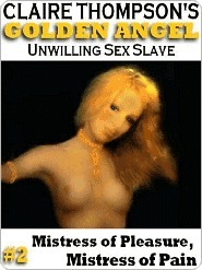 Golden Angel, Unwilling Sex Slave 2: Mistress of Pleasure, Mistress of Pain