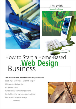 How to Start a Home-Based Web Design Business, 2nd by Jim ...