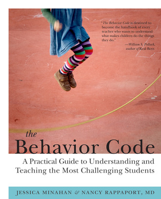 The behavior code : a practical guide to understanding and teaching the most challenging students / Jessica Minahan, Nancy Rappaport
