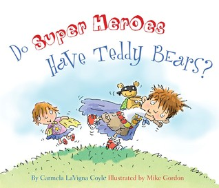 Do Super Heroes Have Teddy Bears? by Carmela LaVigna Coyle & Mike Gordon