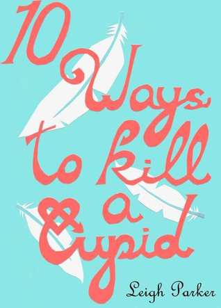 10 Ways To Kill A Cupid