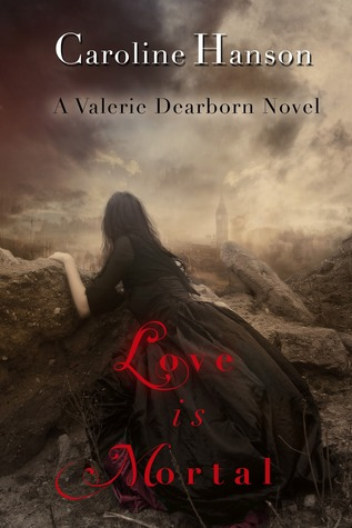 love is mortal, caroline hanson, valerie dearborn