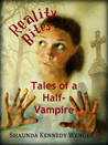 Reality Bites: Tales of a Half-Vampire