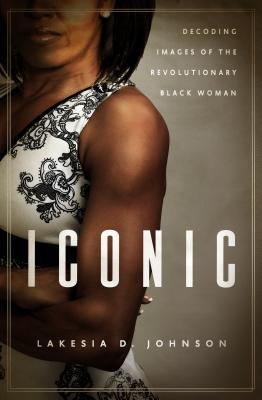 Iconic: Decoding Images of the Revolutionary Black Woman
