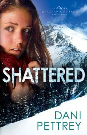 Shattered (Alaskan Courage, # 2)