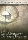 The Last Adventure of Dr. Yngve Hogalum (The Magnetron Chronicles, #1)